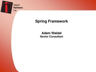 Spring Framework   Adam Waldal Senior Consultant