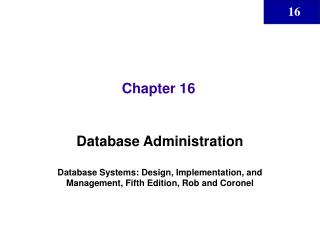 Database Administration  Database Systems: Design, Implementation, and Management, Fifth Edition, Rob and Coronel