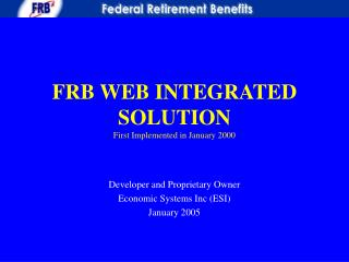 FRB WEB INTEGRATED SOLUTION First Implemented in January 2000