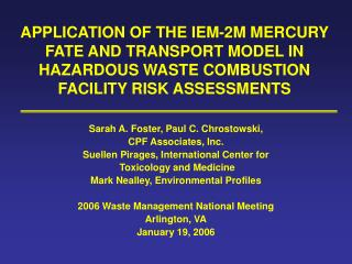 APPLICATION OF THE IEM-2M MERCURY  FATE AND TRANSPORT MODEL IN HAZARDOUS WASTE COMBUSTION FACILITY RISK ASSESSMENTS