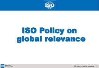ISO Policy on  global relevance