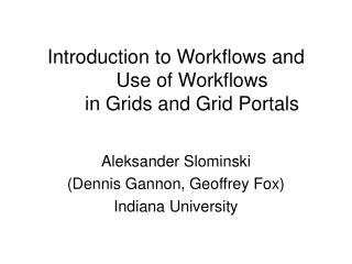 Introduction to Workflows and Use of Workflows  in Grids and Grid Portals