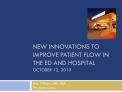 New Innovations to Improve Patient flow in the ED and hospital  October 12, 2010