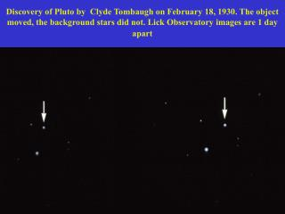 Discovery of Pluto by  Clyde Tombaugh on February 18, 1930. The object moved, the background stars did not. Lick Observa