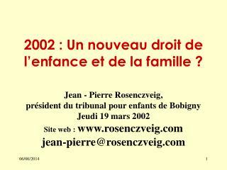 2002 : Un nouveau droit de l enfance et de la famille