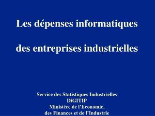 Les d penses informatiques   des entreprises industrielles    Service des Statistiques Industrielles DiGITIP Minist re d
