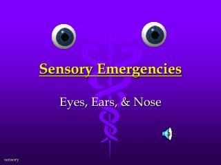 Sensory Emergencies