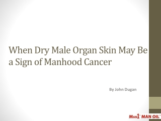 When Dry Male Organ Skin May Be a Sign of Manhood Cancer