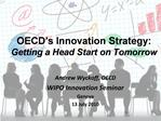 OECD s Innovation Strategy: Getting a Head Start on Tomorrow