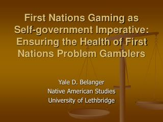 First Nations Gaming as Self-government Imperative:  Ensuring the Health of First Nations Problem Gamblers