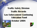 Traffic Safety Division Traffic Records Law Enforcement Continuing Education Fund October 2008