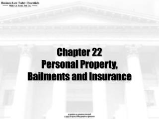 Chapter 22 Personal Property,  Bailments and Insurance