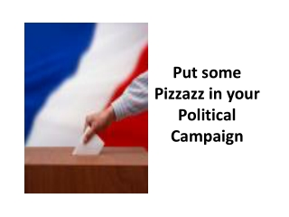 Put some Pizzazz in your Political Campaign