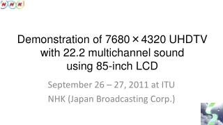 Demonstration of 7680 4320 UHDTV with 22.2 multichannel sound using 85-inch LCD