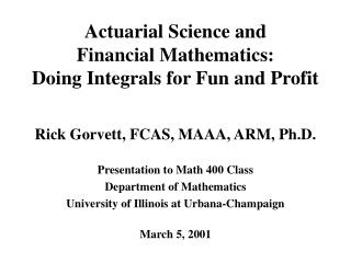 Actuarial Science and Financial Mathematics: Doing Integrals for Fun and Profit