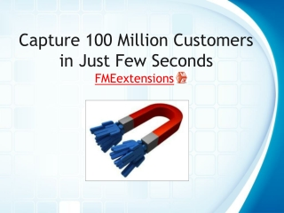 Capture 100 Million Customers in Just Few Seconds - Magento