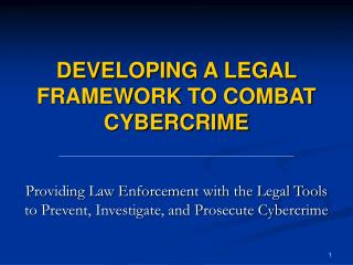 DEVELOPING A LEGAL FRAMEWORK TO COMBAT CYBERCRIME