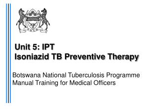 Unit 5: IPT Isoniazid TB Preventive Therapy