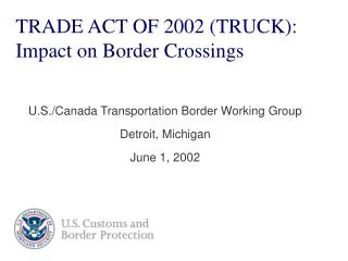 TRADE ACT OF 2002 TRUCK: Impact on Border Crossings