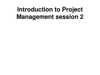 Introduction to Project Management session 2