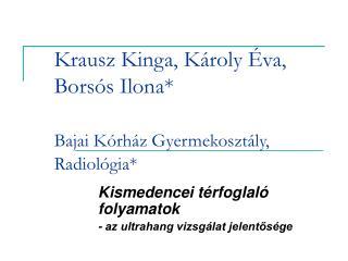 Krausz Kinga, K roly  va,  Bors s Ilona    Bajai K rh z Gyermekoszt ly, Radiol gia