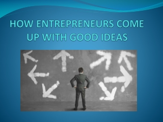 HOW ENTREPRENEURS COME UP WITH GOOD IDEAS
