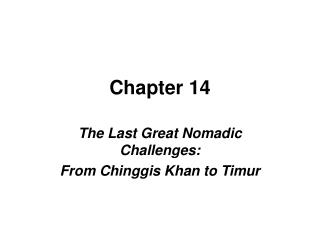 The Last Great Nomadic Challenges: From Chinggis Khan to Timur