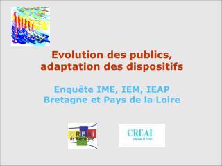 Evolution des publics, adaptation des dispositifs  Enqu te IME, IEM, IEAP  Bretagne et Pays de la Loire