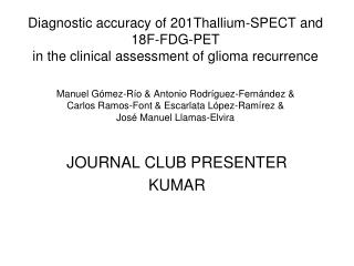 Diagnostic accuracy of 201Thallium-SPECT and 18F-FDG-PET in the clinical assessment of glioma recurrence  Manuel G mez-R