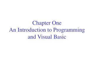 Chapter One An Introduction to Programming and Visual Basic