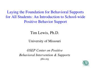 Laying the Foundation for Behavioral Supports for All Students: An Introduction to School-wide  Positive Behavior Suppor
