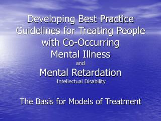 Developing Best Practice Guidelines for Treating People with Co-Occurring Mental Illness and Mental Retardation  Intelle