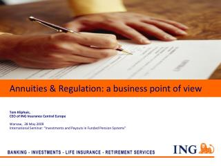 Annuities  Regulation: a business point of view    Tom Kliphuis,  CEO of ING Insurance Central Europe  Warsaw,  28 May 2