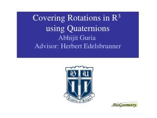 Covering Rotations in R3  using Quaternions Abhijit Guria  Advisor: Herbert Edelsbrunner