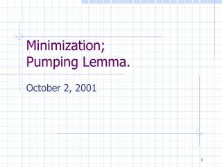 Minimization;   Pumping Lemma.