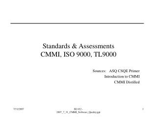 Standards  Assessments CMMI, ISO 9000, TL9000