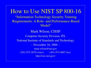 How to Use NIST SP 800-16  Information Technology Security Training Requirements: A Role- and Performance-Based Model