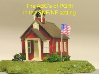 The ABC s of PQRI in the SNF
