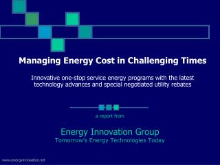 Managing Energy Cost in Challenging Times   Innovative one-stop service energy programs with the latest technology advan