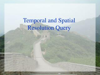 Temporal and Spatial  Resolution Query