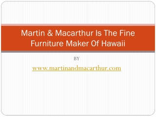 Martin & Macarthur Is The Fine Furniture Maker Of Hawaii