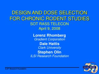 DESIGN AND DOSE SELECTION FOR CHRONIC RODENT STUDIES SOT RASS TELECON April 9, 2008