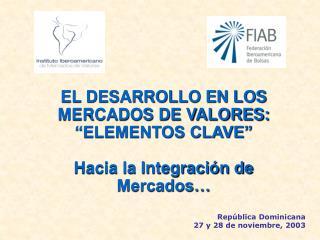 EL DESARROLLO EN LOS MERCADOS DE VALORES:   ELEMENTOS CLAVE   Hacia la Integraci n de Mercados