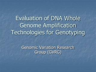 Evaluation of DNA Whole Genome Amplification Technologies for Genotyping