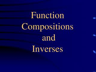 Function Compositions  and  Inverses