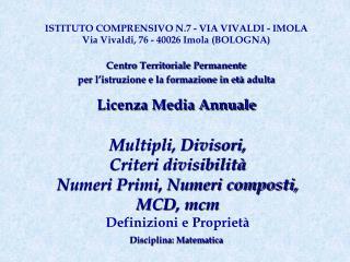 Multipli, Divisori,  Criteri divisibilit  Numeri Primi, Numeri composti, MCD, mcm Definizioni e Propriet