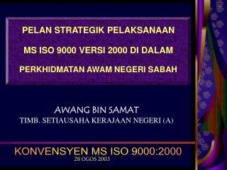 PELAN STRATEGIK PELAKSANAAN  MS ISO 9000 VERSI 2000 DI DALAM  PERKHIDMATAN AWAM NEGERI SABAH