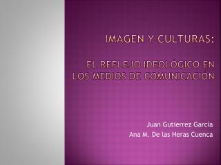 Imagen y culturas:   El reflejo ideol gico en los medios de comunicaci n