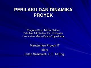 PERILAKU DAN DINAMIKA PROYEK   Program Studi Teknik Elektro Fakultas Teknik dan Ilmu Komputer Universitas Mercu Buana Yo