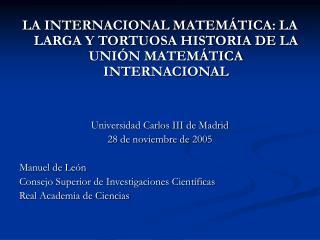 LA INTERNACIONAL MATEM TICA: LA LARGA Y TORTUOSA HISTORIA DE LA UNI N MATEM TICA INTERNACIONAL   Universidad Carlos III